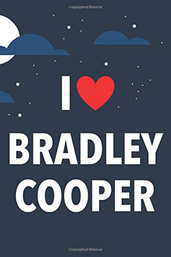 I Love Bradley Cooper: Lined Notebook with Monthly Planner for Fans