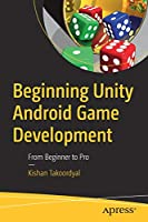 Beginning Unity Android Game Development: From Beginner to Pro Front Cover