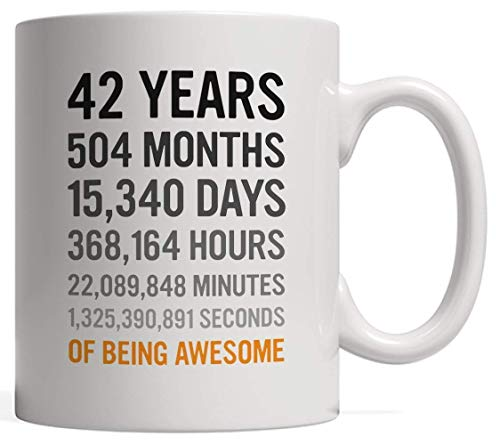 XIEXING Strong Stability Durable 42nd Birthday Gift 42 Forty Two Years Old, Months, Days, Hours, Minutes, Seconds of Being Awesome! Anniversary Bday Kaffeebecher for Adults, Mom Dad, Men or Women - F