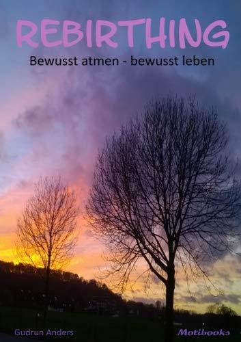 Rebirthing: bewusst atmen - bewusst leben