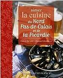 Aimer la cuisine du Nord Pas-de-Calais et de Picardie de Patrick Villechaize,Pierre Coucke ,Didier Benaouda (Photographies) ( 14 février 2012 ) - Ouest-France (14 février 2012) - 14/02/2012