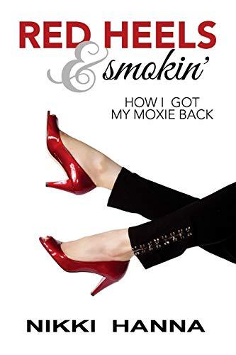 Red Heels and Smokin': How I Got My Moxie Back