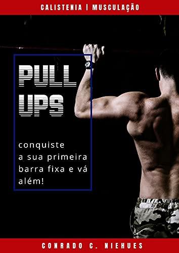 Pullups: Conquiste a sua primeira barra fixa e vá além!