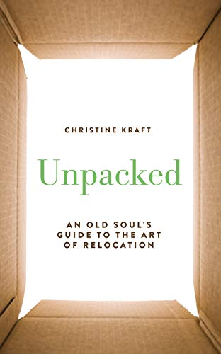 Unpacked: An Old Soul's Guide to the Art of Relocation (English Edition)
