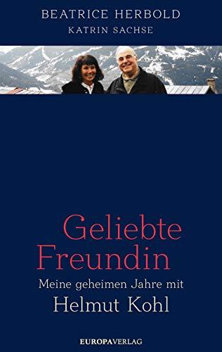 Geliebte Freundin: Meine geheimen Jahre mit Helmut Kohl