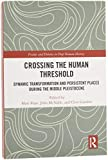 Crossing the Human Threshold: Dynamic Transformation and Persistent Places During the Middle Pleistocene (Frames and Debates in Deep Human History) - Matt Pope