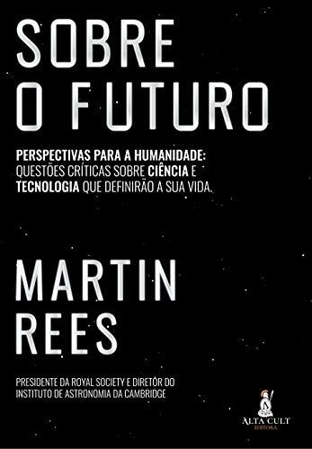 Sobre o futuro: perspectvas para a humanidade: questões críticas sobre ciência e tecnologia que definirão a sua vida