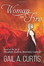 Woman on Fire: Based on True Events: A story about Elizabeth Guthrie Brownlee Guthrie