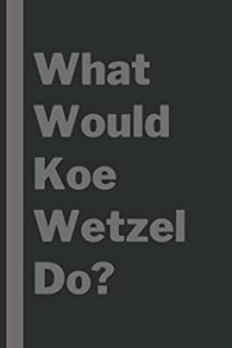 What Would Koe Wetzel Do?: Lined Journal Notebook Birthday Gift for Koe Wetzel Lovers: (Composition Book Journal) (6x 9 in...