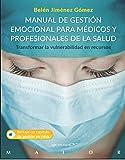 Manual De Gestión emocional para médicos y profesionales De La Salud: 67 (Transformar la vulnerabilidad en recursos)