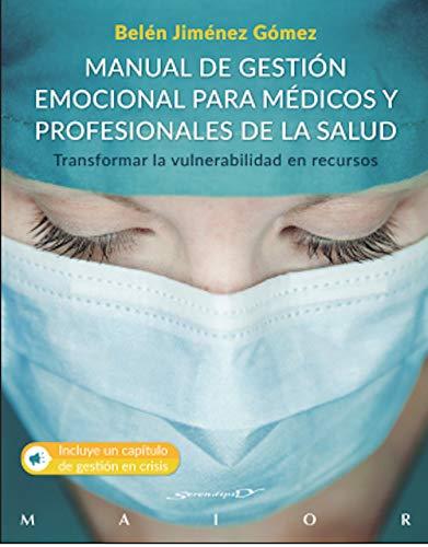 Manual De Gestión emocional para médicos y profesionales De La Salud (Transformar la vulnerabilidad en recursos)