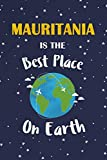 Mauritania Is The Best Place On Earth: Mauritania Souvenir Notebook
