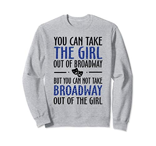 You Can Not Take Broadway Out Funny Broadway Sweatshirt