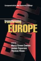 Transforming Europe: Europeanization and Domestic Change (Cornell Studies in Political Economy)