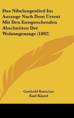 Das Nibelungenlied Im Auszuge Nach Dem Urtext Mit Den Entsprechenden Abschnitten Der Wolsungensage (1892)