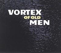 Vortex Of Old Men