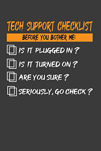 Tech Support Checklist Before You Bother Me : Is It Plugged In?Is It Turned On?Are You Sure?: Perfect Notebook For...
