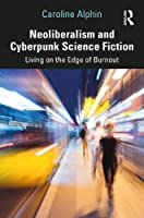 Neoliberalism and Cyberpunk Science Fiction: Living on the Edge of Burnout