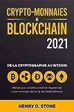 CryptoMonnaies et Blockchain 2021: Manuel pour Connaître, Investir et Négocier des Crypto-Monnaies, des Ico et des Smart Contracts: De la Cryptographie au Bitcoin