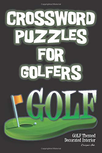 Crossword Puzzles for Golfers: Golf Themed Sport Art Interior with Clues, Solutions / Answers. Larger Print, Easy to Hard Words. 3D Cartoon Golf Green and Flag (Golf CWJN2)
