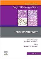 Dermatopathology, An Issue of Surgical Pathology Clinics (Volume 14-2) (The Clinics: Surgery, Volume 14-2)