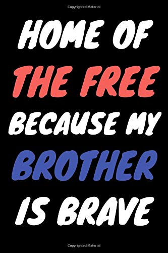 Home of the Free Because My Brother is Brave: grief journal - for loss of Brother - grief remembrance notebook, Blank writing diary you can Write in (Healing after loss)