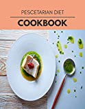 Pescetarian Diet Cookbook: Easy Recipes For Preparing Tasty Meals For Weight Loss And Healthy Lifestyle All Year Round