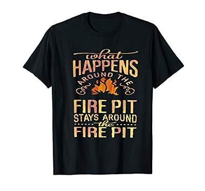 What Happens Around The Fire Pit Stays Around... T-Shirt