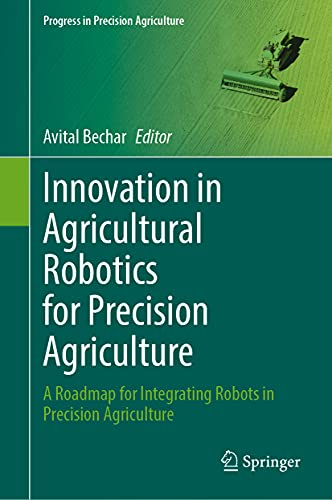 Innovation in Agricultural Robotics for Precision Agriculture: A Roadmap for Integrating Robots in Precision Agriculture (Progress in Precision Agriculture)