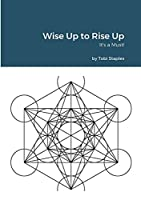 Wise Up to Rise Up: It's a Must!
