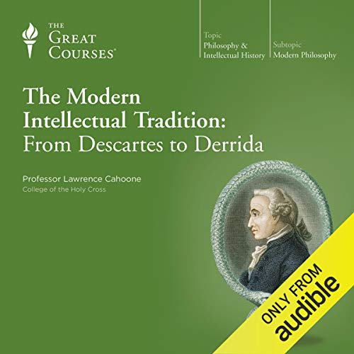 The Modern Intellectual Tradition: From Descartes to Derrida                   By:                                                                                                                                 Lawrence Cahoone,                                                                                        The Great Courses                               Narrated by:                                                                                                                                 Lawrence Cahoone                      Length: 18 hrs and 46 mins     698 ratings     Overall 4.7