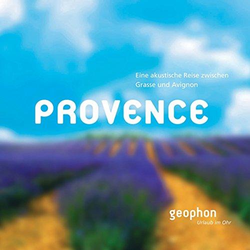 Provence: Eine akustische Reise zwischen Grasse und Avignon audiobook cover art