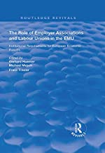The Role of Employer Associations and Labour Unions in the EMU: Institutional Requirements for European Economic Policies (Routledge Revivals)
