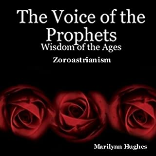 The Voice Of The Prophets     Wisdom Of The Ages, Zoroastrianism              By:                                                                                                                                 Marilynn Hughes                               Narrated by:                                                                                                                                 Bill Kratz                      Length: 2 hrs and 56 mins     16 ratings     Overall 2.8