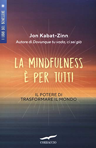 La mindfulness è per tutti. Il potere di trasformare il mondo