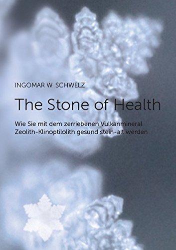 The Stone of Health: Wie Sie mit dem zerriebenen Vulkanmineral Zeolith-Klinoptilolith gesund stein-alt werden