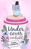 Undercover verliebt: Liebesroman von Karin Lindberg