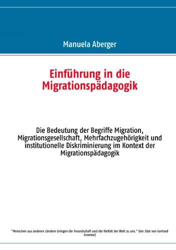 Einführung in die Migrationspädagogik: Die Bedeutung der Begriffe Migration, Migrationsgesellschaft, Mehrfachzugehörigkeit und institutionelle Diskriminierung im Kontext der Migrationspädagogik