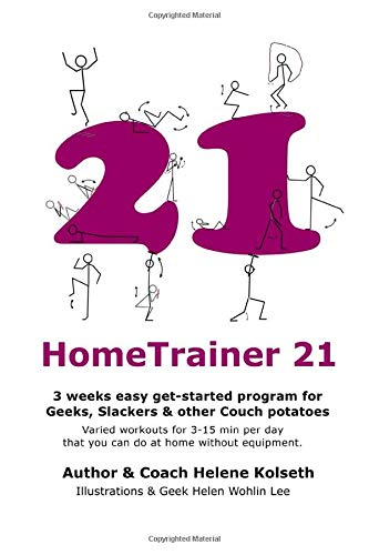 HomeTrainer 21: 3 weeks easy get-started program for Geeks, Slackers & other Couch potatoes