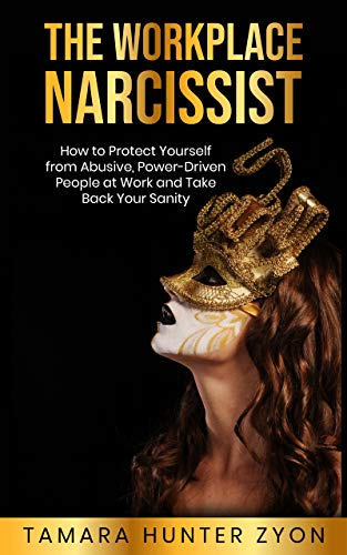 The Workplace Narcissist: How to Protect Yourself from Abusive, Power-Driven People at Work and Take Back Your Sanity (English Edition)