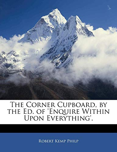 The Corner Cupboard, by the Ed. of 'enquire Within Upon Everything'.