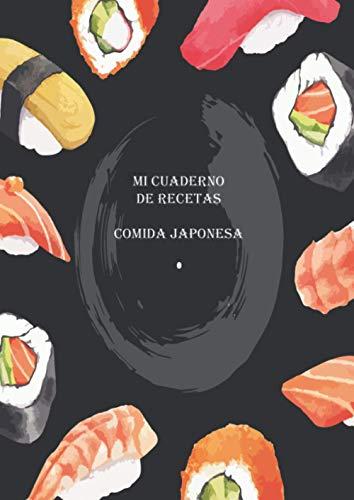 Mi cuaderno de recetas Comida Japonesa: Recetario de cocina para escribir tus Recetas Favoritas y crear tus propios platos. Libro de Recetas en blanco ... Regalo para Amantes de Cocina Japonesa.