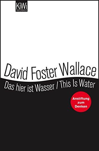 Das hier ist Wasser / This is Water: Anstiftung zum Denken - Zweisprachige Ausgabe (Engl. / Dt.)
