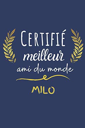 Certifié meilleur ami du monde Milo: Mon Meilleur ami Milo pour la vie, 120 Pages, 15.24 x 22.86 cm Carnet de notes/Bloc Notes/Mémoire/Cadeau Original ... meilleur ami, copain, cousin, oncle, papa