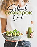 Sirtfood Diet Cookbook: Activate Your Skinny Gene and Burn Fat with a 21-Day Meal Plan. Tasty and Easy Recipes Will Help You Lose Weight and Maintain a Healthy Lifestyle to Feel Good for a Long Time