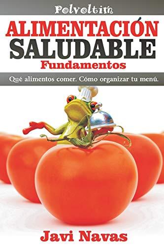 Alimentación saludable. Fundamentos: Qué alimentos comer. Cómo organizar tu menú: Volume 1 (Polvoltim....