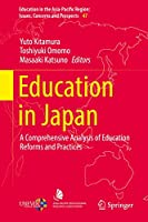 Education in Japan: A Comprehensive Analysis of Education Reforms and Practices (Education in the Asia-Pacific Region: Issues, Concerns and Prospects, 47)