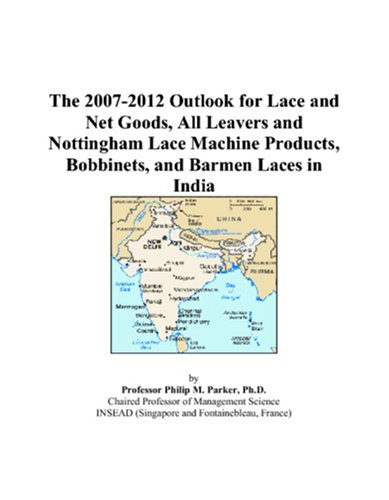 The 2007-2012 Outlook for Lace and Net Goods, All Leavers and Nottingham Lace Machine Products, Bobbinets, and Barmen Laces in India