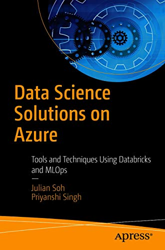 Data Science Solutions on Azure: Tools and Techniques Using Databricks and MLOps
