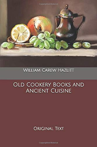 Old Cookery Books and Ancient Cuisine: Original Text